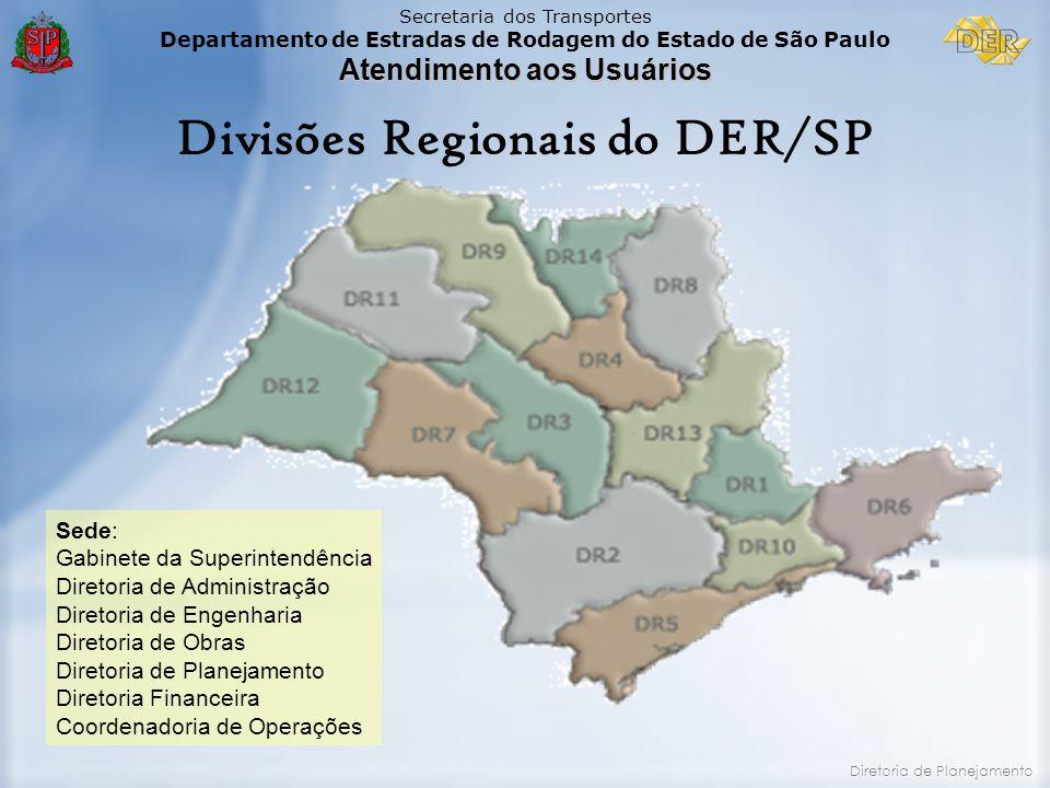 Secretaria dos Transportes Departamento de Estradas de Rodagem do Estado de São Paulo Atendimento aos Usuários Diretoria de Planejamento Divisões Regi