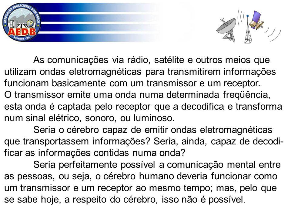 As comunicações via rádio, satélite e outros meios que utilizam ondas eletromagnéticas para transmitirem informações funcionam basicamente com um tran