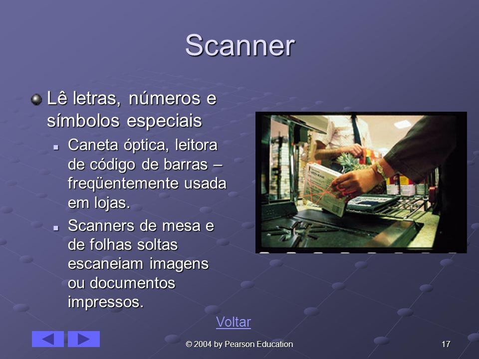 17© 2004 by Pearson Education Scanner Lê letras, números e símbolos especiais Caneta óptica, leitora de código de barras – freqüentemente usada em lojas.