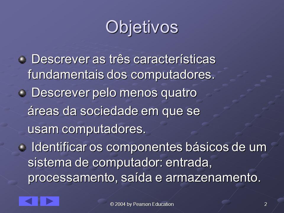 2© 2004 by Pearson Education Objetivos Descrever as três características fundamentais dos computadores. Descrever as três características fundamentais