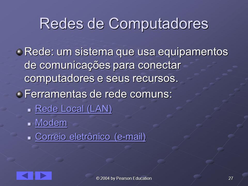 27© 2004 by Pearson Education Redes de Computadores Rede: um sistema que usa equipamentos de comunicações para conectar computadores e seus recursos.