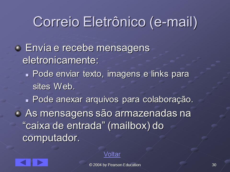 30© 2004 by Pearson Education Correio Eletrônico (e-mail) Envia e recebe mensagens eletronicamente: Envia e recebe mensagens eletronicamente: Pode env