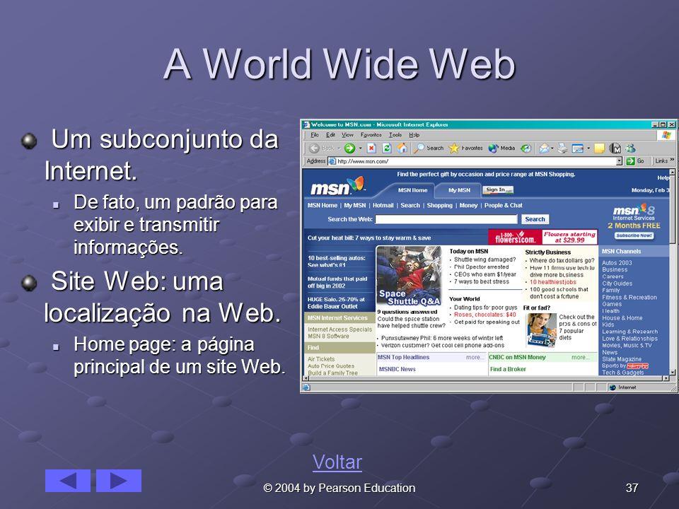 37© 2004 by Pearson Education A World Wide Web Um subconjunto da Internet. Um subconjunto da Internet. De fato, um padrão para exibir e transmitir inf