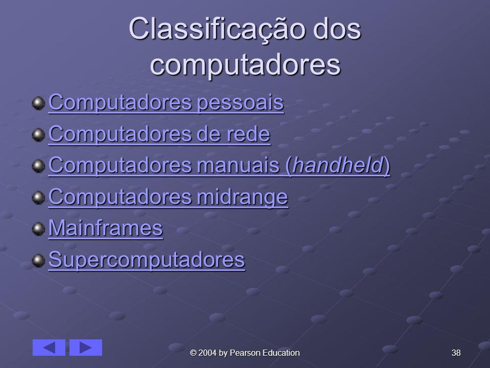 38© 2004 by Pearson Education Classificação dos computadores Computadores pessoais Computadores pessoais Computadores de rede Computadores de rede Com