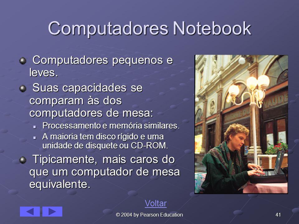 41© 2004 by Pearson Education Computadores Notebook Computadores pequenos e leves. Computadores pequenos e leves. Suas capacidades se comparam às dos
