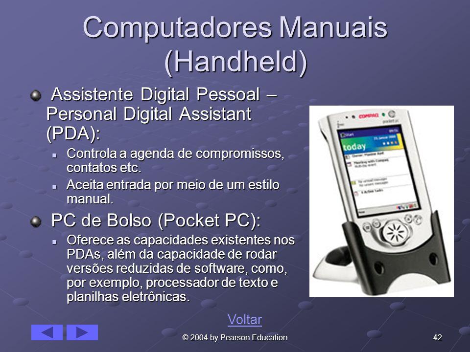 42© 2004 by Pearson Education Computadores Manuais (Handheld) Assistente Digital Pessoal – Personal Digital Assistant (PDA): Assistente Digital Pessoa