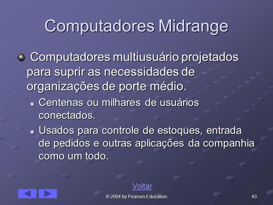 43© 2004 by Pearson Education Computadores Midrange Computadores multiusuário projetados para suprir as necessidades de organizações de porte médio.