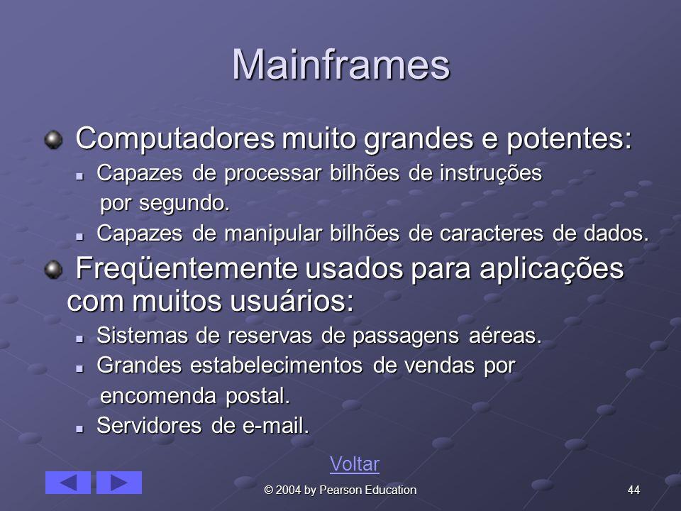 44© 2004 by Pearson Education Mainframes Computadores muito grandes e potentes: Computadores muito grandes e potentes: Capazes de processar bilhões de