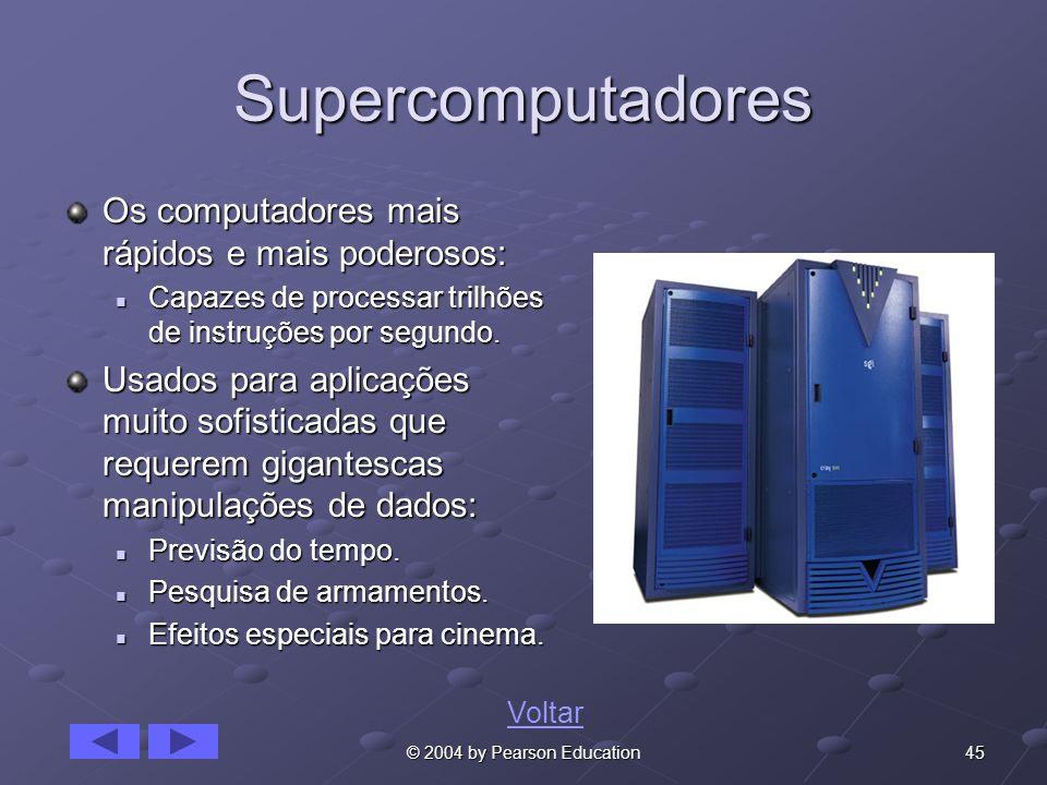 45© 2004 by Pearson Education Supercomputadores Os computadores mais rápidos e mais poderosos: Capazes de processar trilhões de instruções por segundo