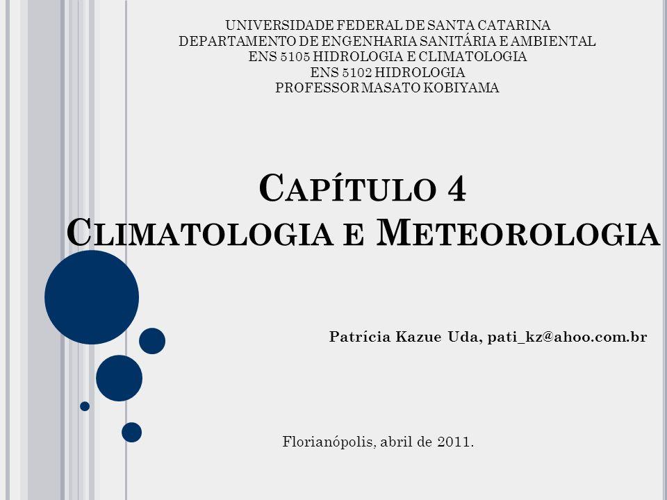 C APÍTULO 4 C LIMATOLOGIA E M ETEOROLOGIA Patrícia Kazue Uda, pati_kz@ahoo.com.br Florianópolis, abril de 2011.