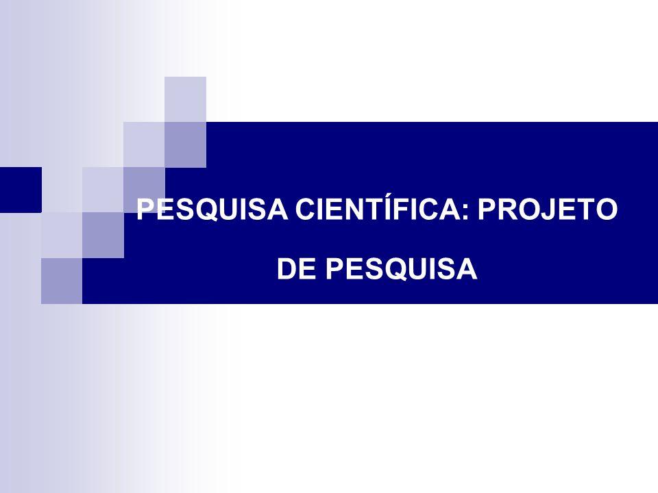 PESQUISA CIENTÍFICA: PROJETO DE PESQUISA