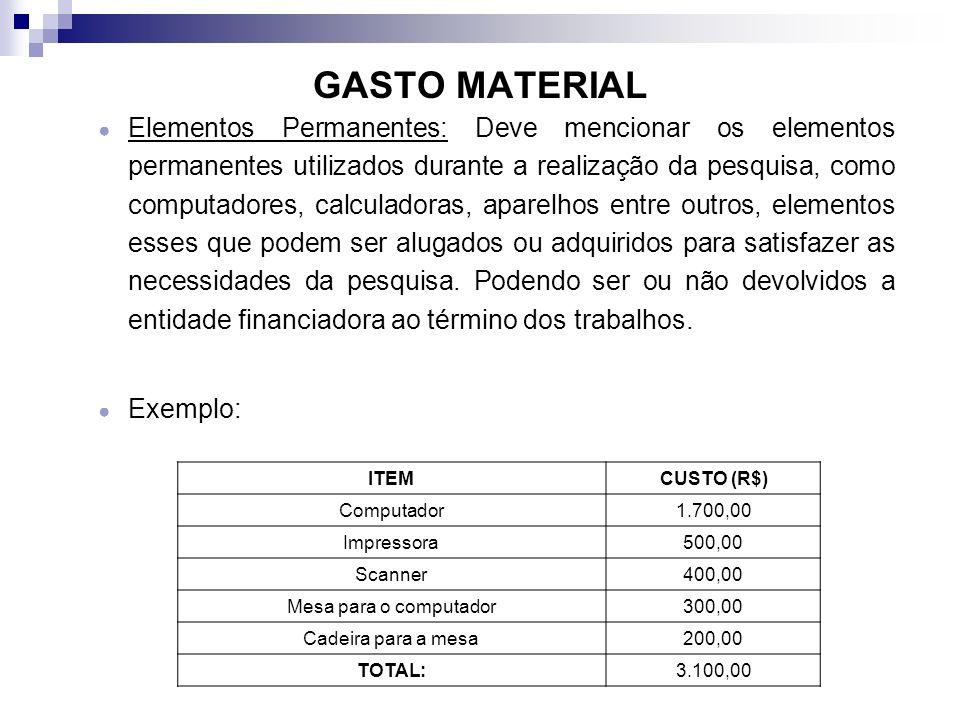 GASTO MATERIAL Elementos Permanentes: Deve mencionar os elementos permanentes utilizados durante a realização da pesquisa, como computadores, calculad