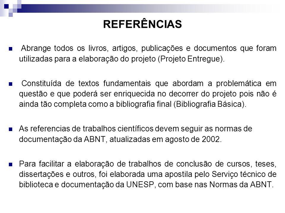 REFERÊNCIAS Abrange todos os livros, artigos, publicações e documentos que foram utilizadas para a elaboração do projeto (Projeto Entregue). Constituí