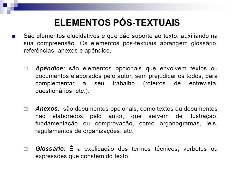 ELEMENTOS PÓS-TEXTUAIS São elementos elucidativos e que dão suporte ao texto, auxiliando na sua compreensão. Os elementos pós-textuais abrangem glossá