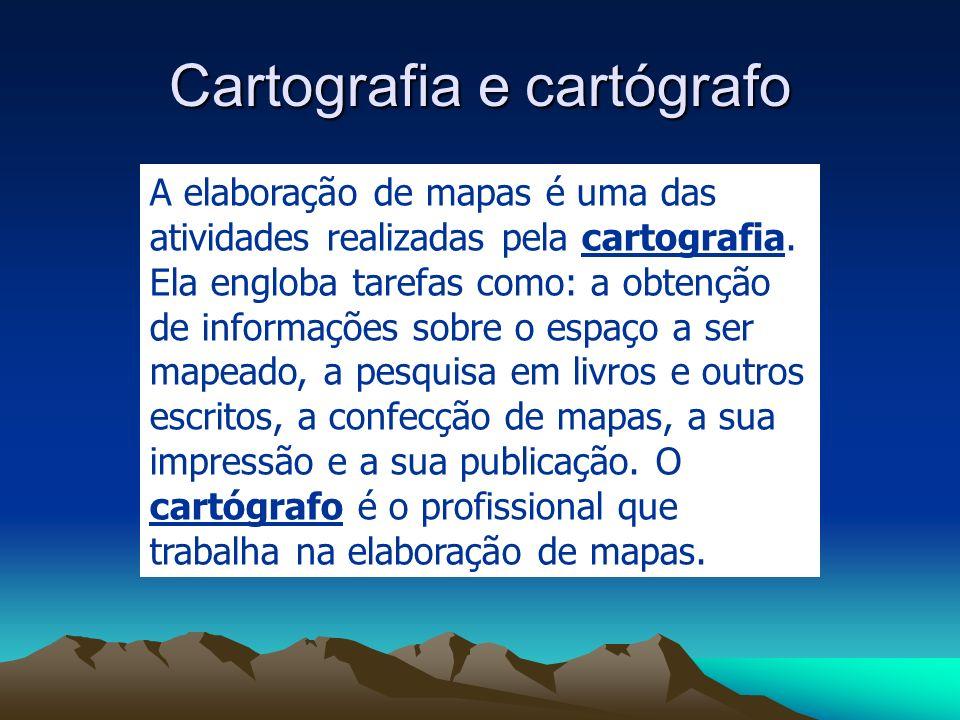 Cartografia e cartógrafo A elaboração de mapas é uma das atividades realizadas pela cartografia. Ela engloba tarefas como: a obtenção de informações s