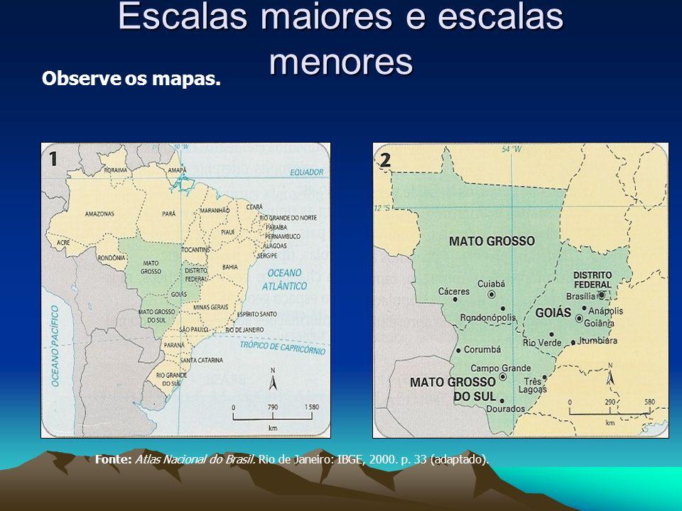 Escalas maiores e escalas menores Observe os mapas. Fonte: Atlas Nacional do Brasil. Rio de Janeiro: IBGE, 2000. p. 33 (adaptado).