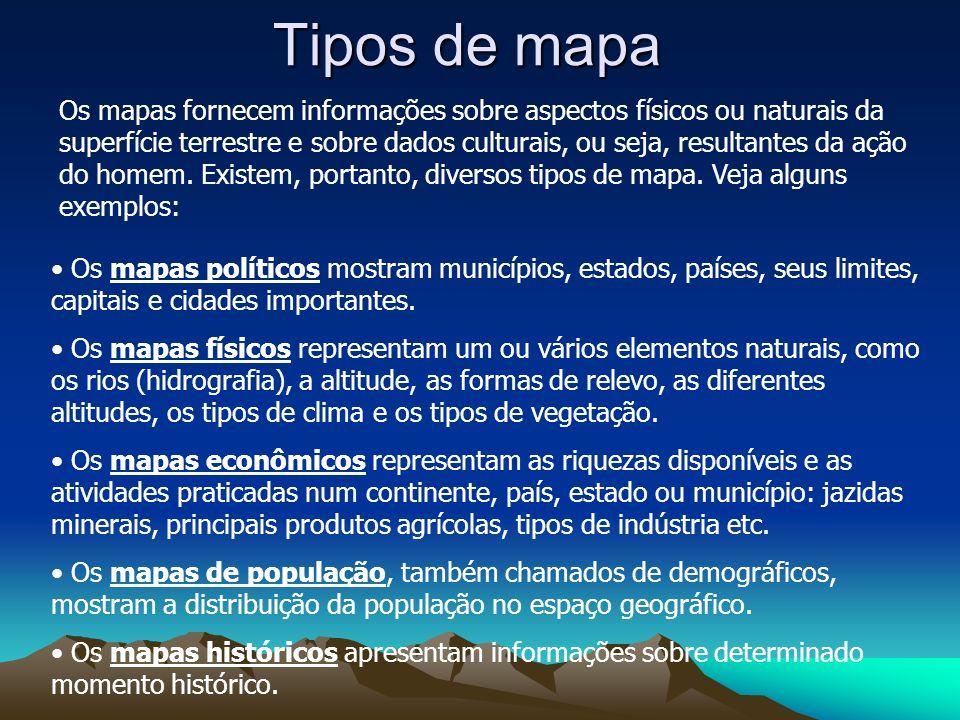 Tipos de mapa Os mapas fornecem informações sobre aspectos físicos ou naturais da superfície terrestre e sobre dados culturais, ou seja, resultantes d