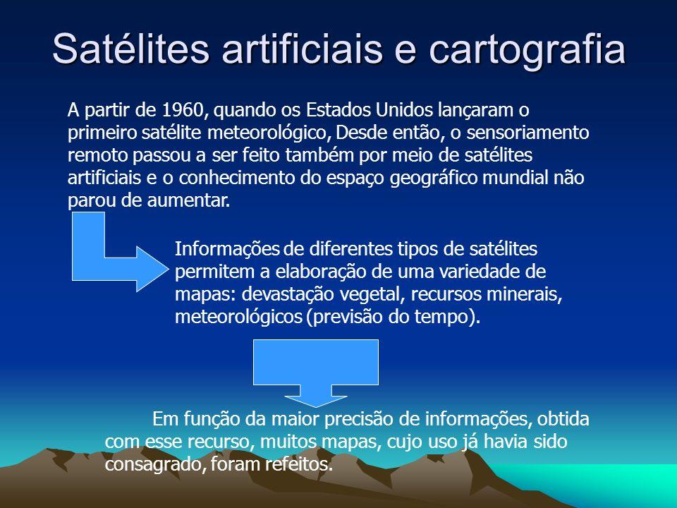 Satélites artificiais e cartografia A partir de 1960, quando os Estados Unidos lançaram o primeiro satélite meteorológico, Desde então, o sensoriament