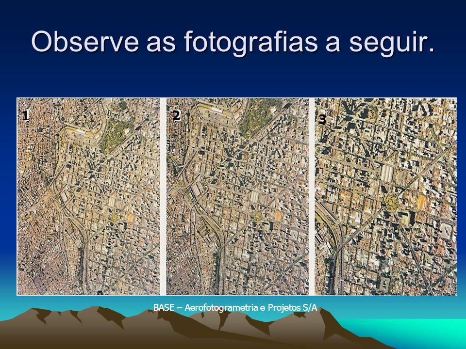 Observe as fotografias a seguir. 12 3 BASE – Aerofotogrametria e Projetos S/A