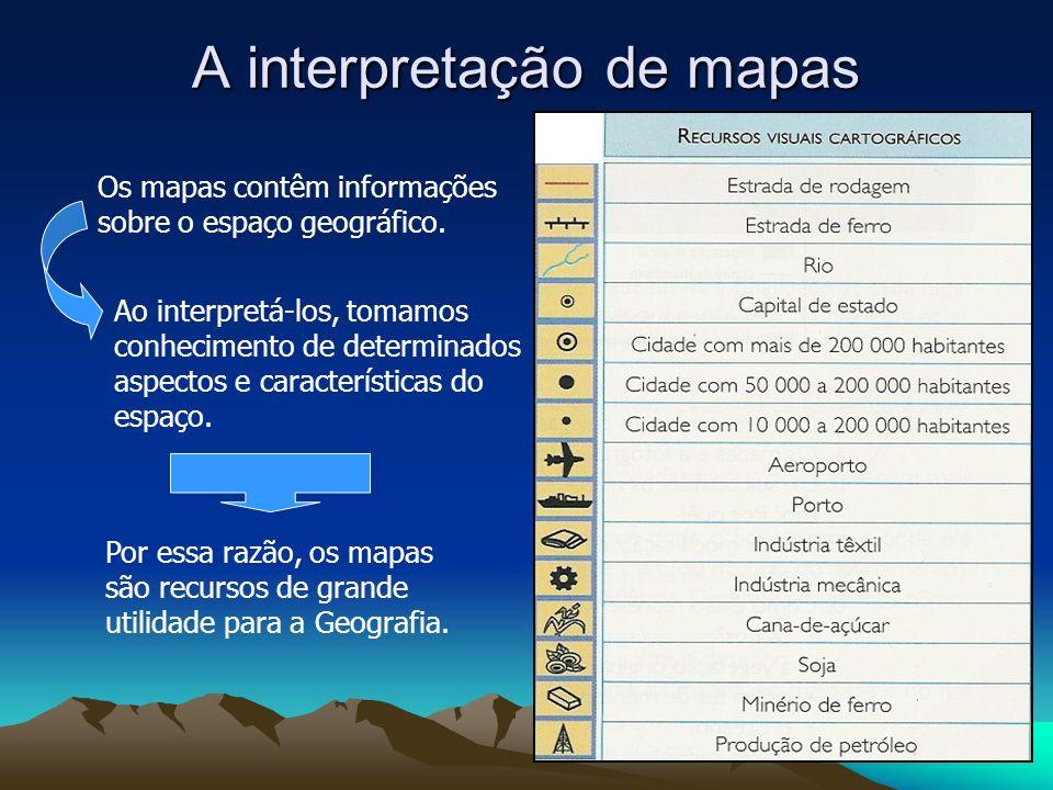 A interpretação de mapas Por essa razão, os mapas são recursos de grande utilidade para a Geografia. Os mapas contêm informações sobre o espaço geográ