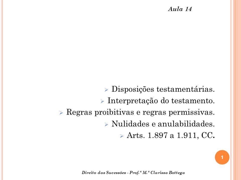 2 Direito das Sucessões - Prof.ª M.ª Clarissa Bottega Aula 14 DISPOSIÇÕES TESTAMENTÁRIAS : Podem ser de cunho patrimonial ou não patrimonial.