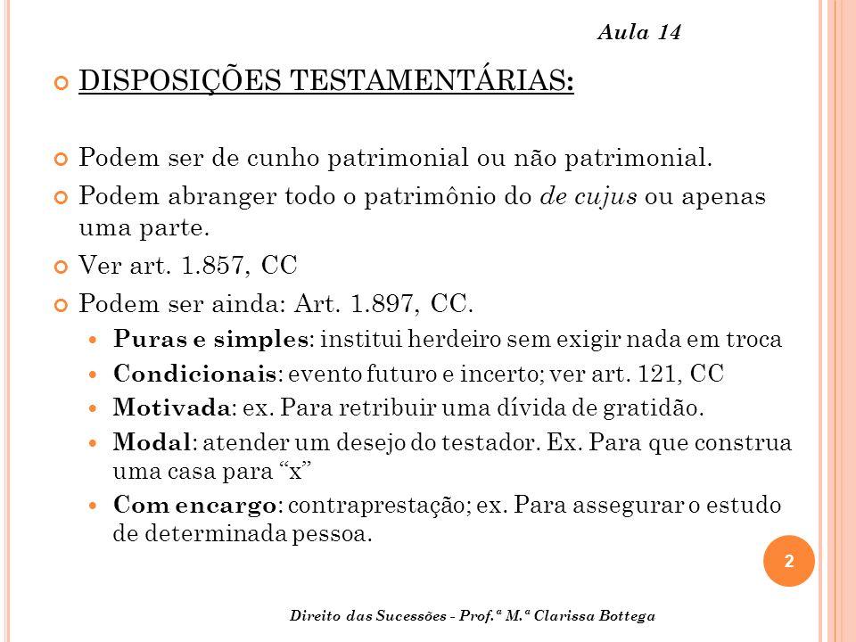 2 Direito das Sucessões - Prof.ª M.ª Clarissa Bottega Aula 14 DISPOSIÇÕES TESTAMENTÁRIAS : Podem ser de cunho patrimonial ou não patrimonial. Podem ab