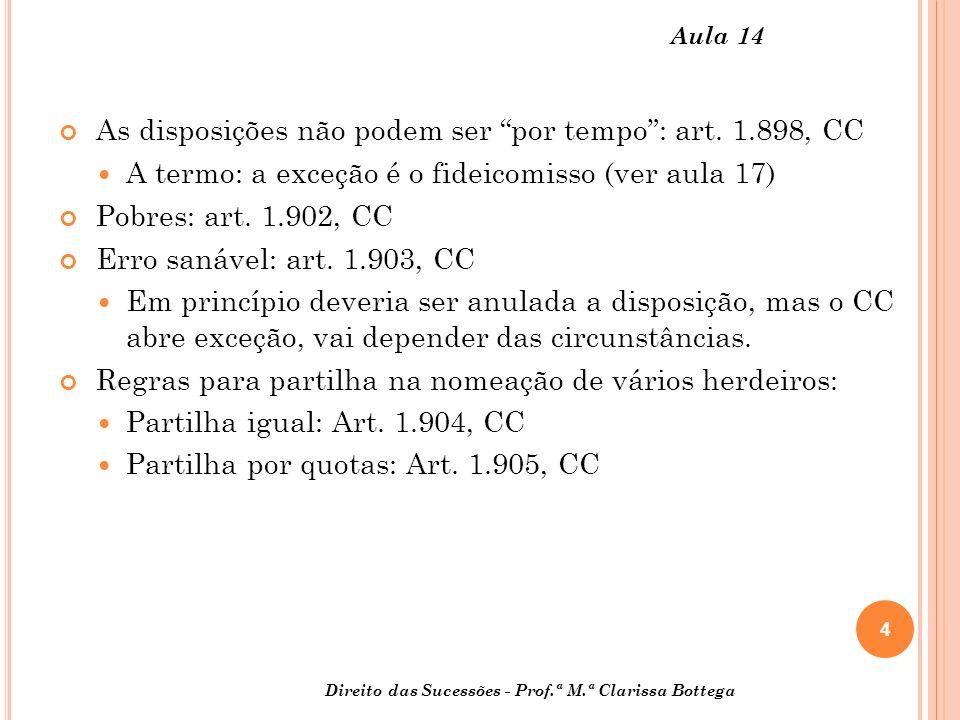 4 Direito das Sucessões - Prof.ª M.ª Clarissa Bottega Aula 14 As disposições não podem ser por tempo: art. 1.898, CC A termo: a exceção é o fideicomis