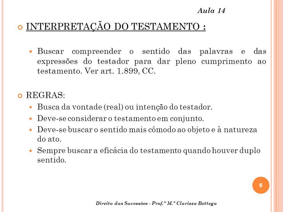6 Direito das Sucessões - Prof.ª M.ª Clarissa Bottega Aula 14 INTERPRETAÇÃO DO TESTAMENTO : Buscar compreender o sentido das palavras e das expressões