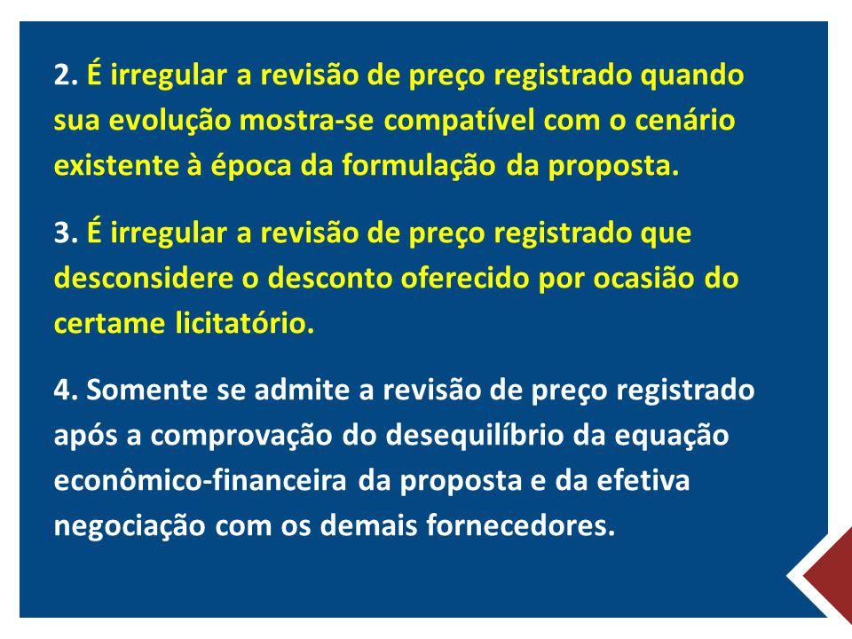 2. É irregular a revisão de preço registrado quando sua evolução mostra-se compatível com o cenário existente à época da formulação da proposta. 3. É