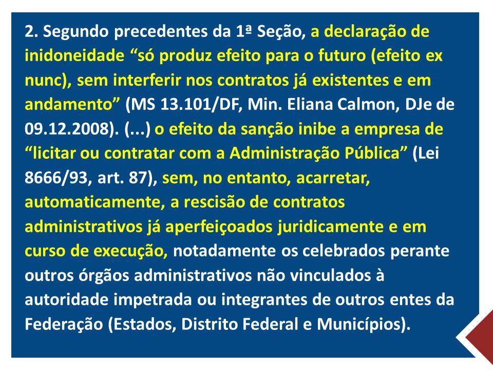 2. Segundo precedentes da 1ª Seção, a declaração de inidoneidade só produz efeito para o futuro (efeito ex nunc), sem interferir nos contratos já exis
