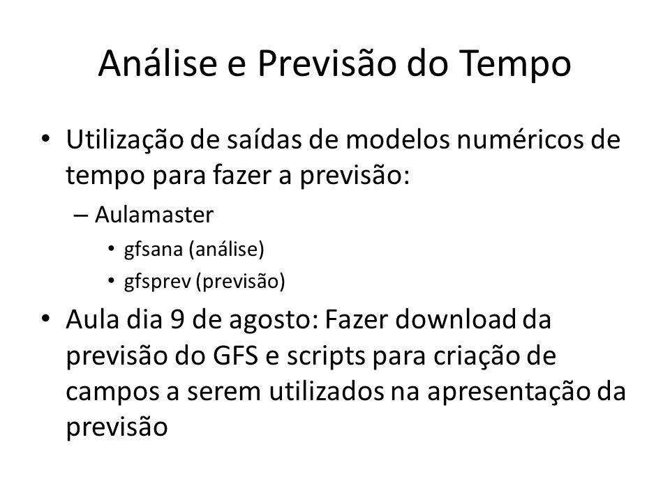 Análise e Previsão do Tempo Utilização de saídas de modelos numéricos de tempo para fazer a previsão: – Aulamaster gfsana (análise) gfsprev (previsão)