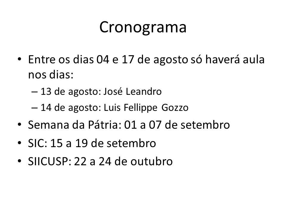 Cronograma Entre os dias 04 e 17 de agosto só haverá aula nos dias: – 13 de agosto: José Leandro – 14 de agosto: Luis Fellippe Gozzo Semana da Pátria: