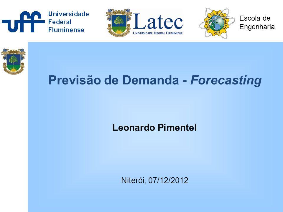 Escola de Engenharia Previsão de Demanda - Forecasting Leonardo Pimentel Niterói, 07/12/2012