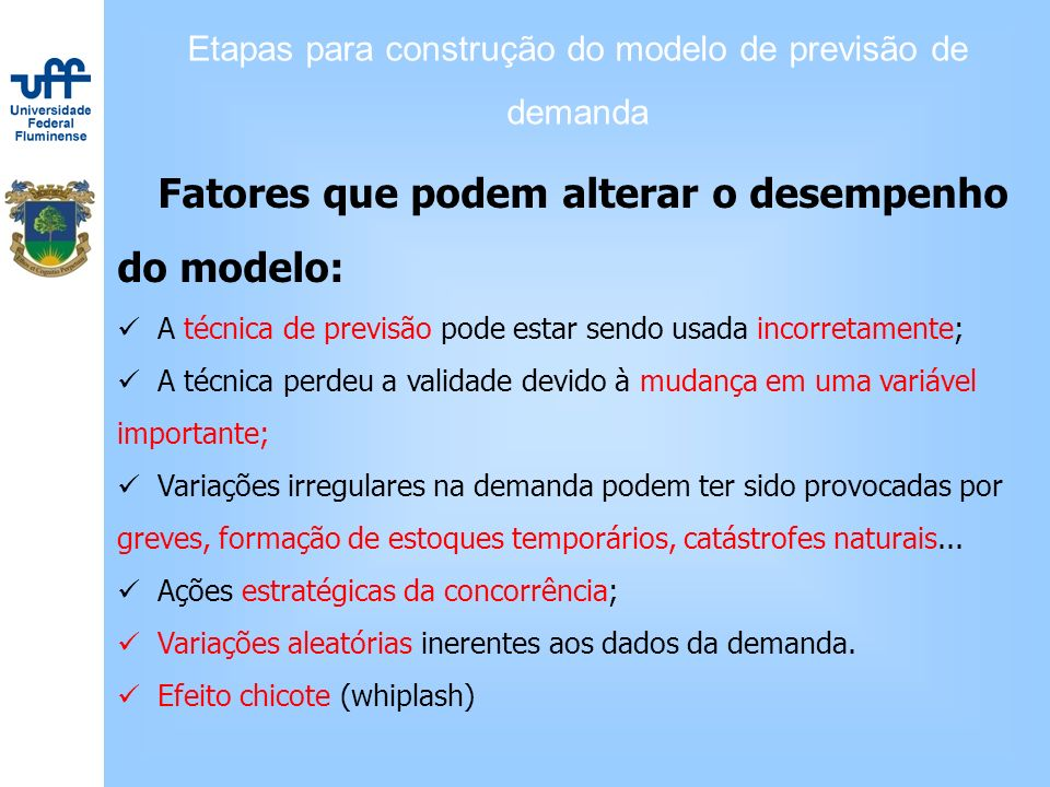 Etapas para construção do modelo de previsão de demanda Fatores que podem alterar o desempenho do modelo: A técnica de previsão pode estar sendo usada