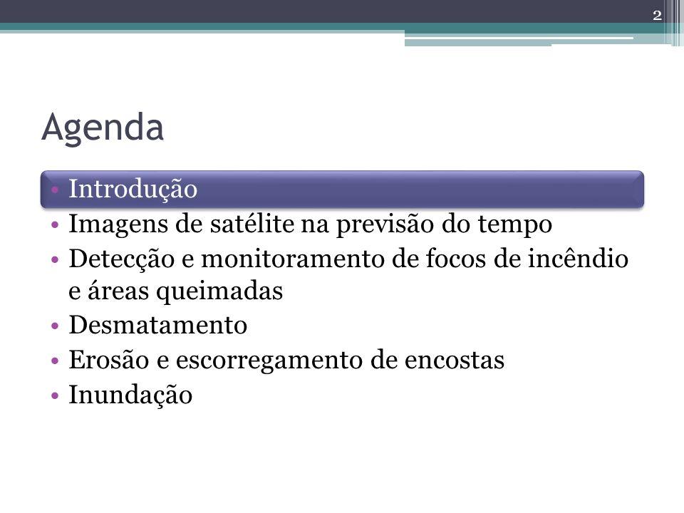 Agenda Introdução Imagens de satélite na previsão do tempo Detecção e monitoramento de focos de incêndio e áreas queimadas Desmatamento Erosão e escorregamento de encostas Inundação 2