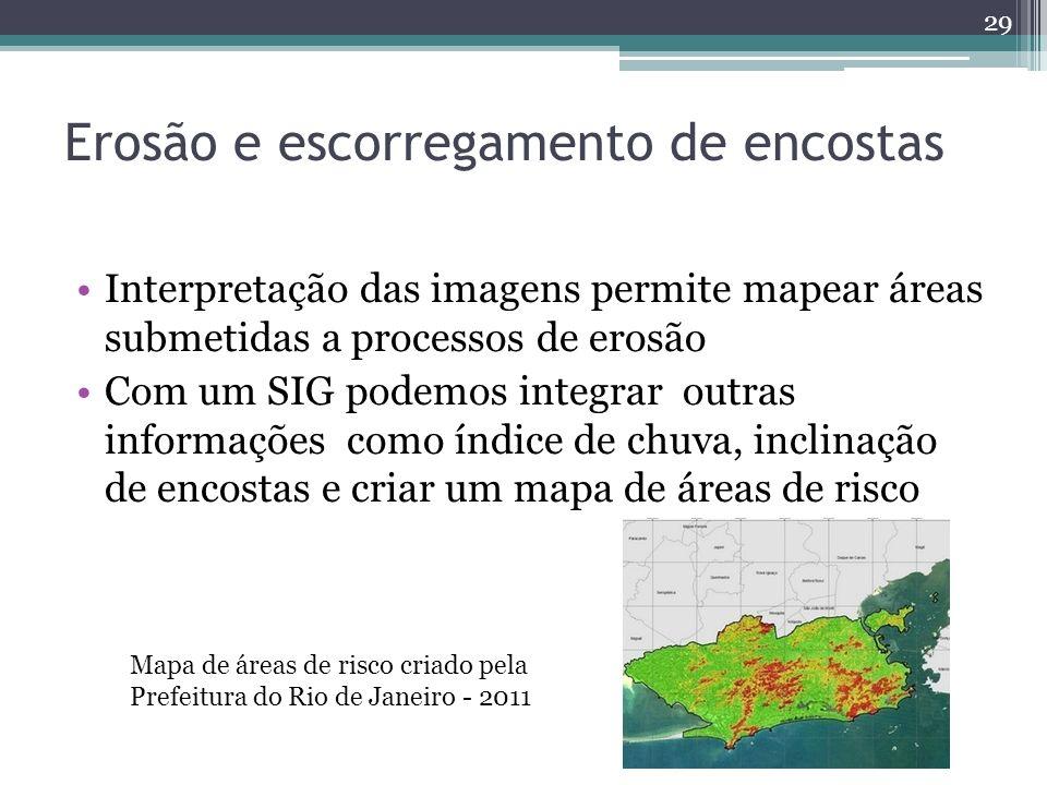 Erosão e escorregamento de encostas Interpretação das imagens permite mapear áreas submetidas a processos de erosão Com um SIG podemos integrar outras informações como índice de chuva, inclinação de encostas e criar um mapa de áreas de risco 29 Mapa de áreas de risco criado pela Prefeitura do Rio de Janeiro - 2011
