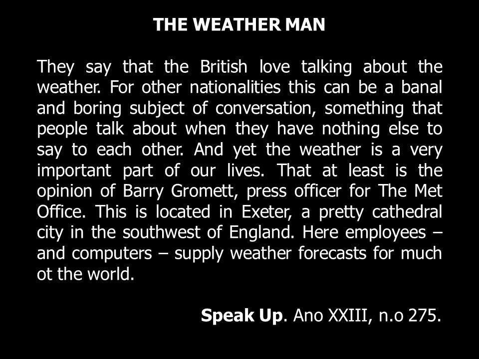 Ao conversar sobre a previsão do tempo, o texto mostra a) aborrecimento do cidadão britânico ao falar sobre banalidades.