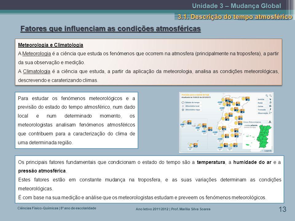 Unidade 3 – Mudança Global Ciências Físico-Químicas | 8º ano de escolaridade 13 Ano letivo 2011/2012 | Prof. Marília Silva Soares Fatores que influenc