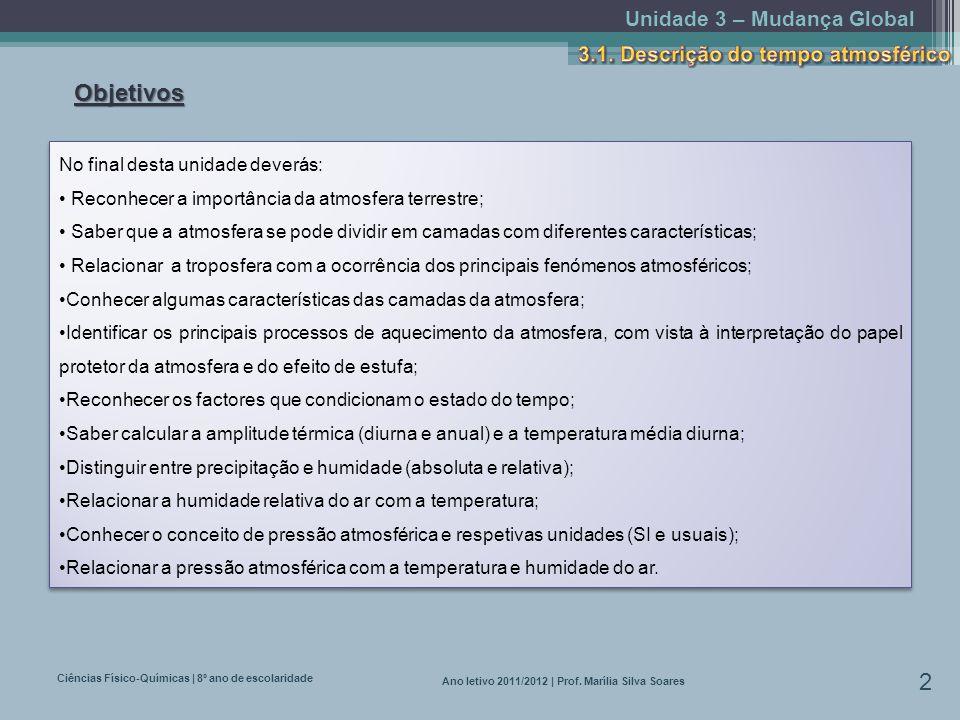 Unidade 3 – Mudança Global Ciências Físico-Químicas | 8º ano de escolaridade 2 Ano letivo 2011/2012 | Prof. Marília Silva Soares Objetivos No final de