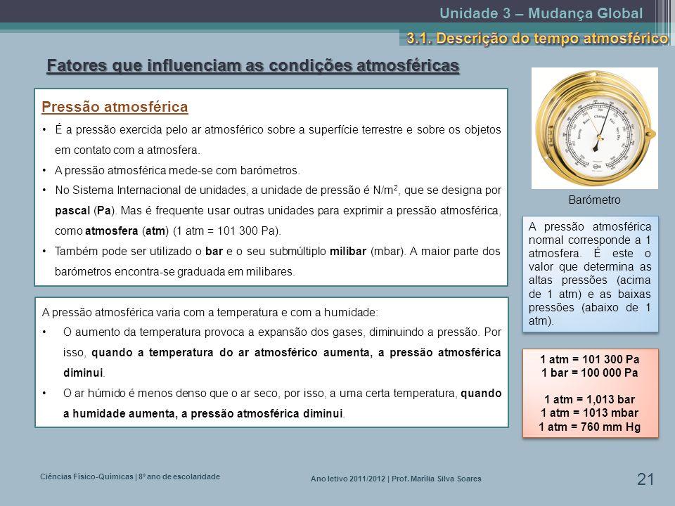 Unidade 3 – Mudança Global Ciências Físico-Químicas | 8º ano de escolaridade 21 Ano letivo 2011/2012 | Prof. Marília Silva Soares Fatores que influenc