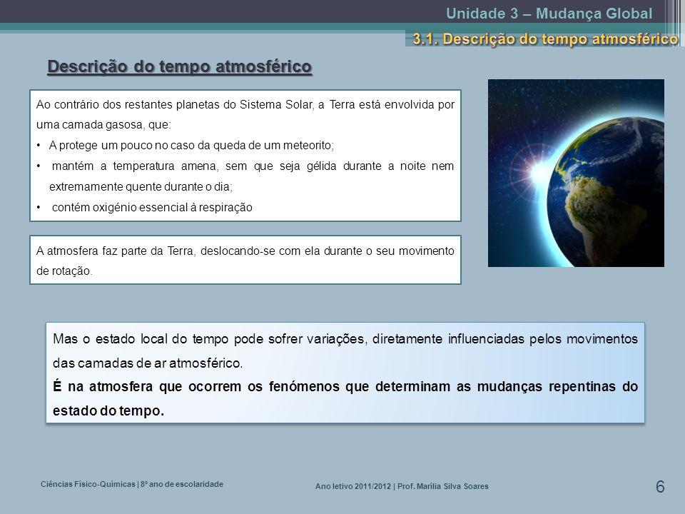 Unidade 3 – Mudança Global Ciências Físico-Químicas | 8º ano de escolaridade 6 Ano letivo 2011/2012 | Prof. Marília Silva Soares Descrição do tempo at