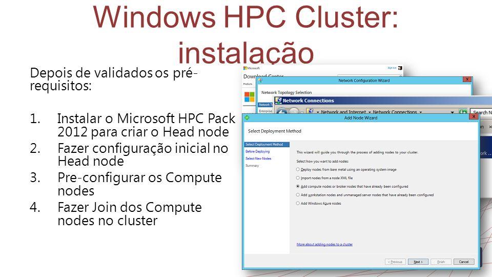 Windows HPC Cluster: instalação Depois de validados os pré- requisitos: 1.Instalar o Microsoft HPC Pack 2012 para criar o Head node 2.Fazer configuração inicial no Head node 3.Pre-configurar os Compute nodes 4.Fazer Join dos Compute nodes no cluster