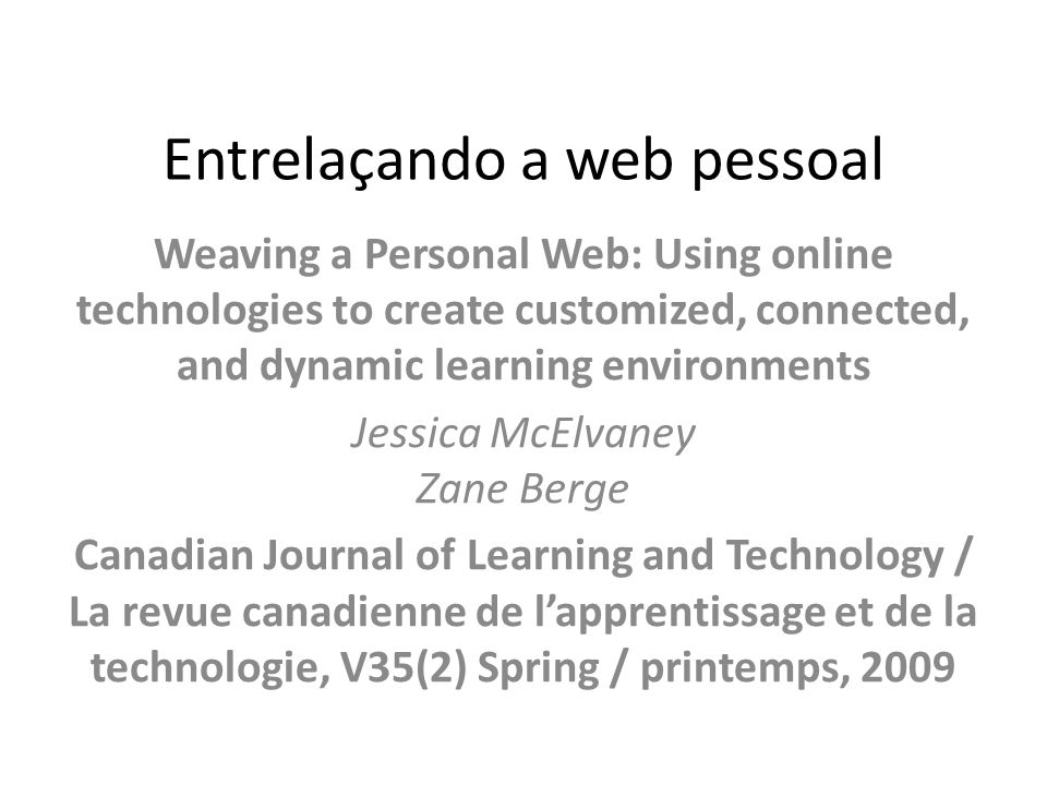 Entrelaçando a web pessoal Weaving a Personal Web: Using online technologies to create customized, connected, and dynamic learning environments Jessic