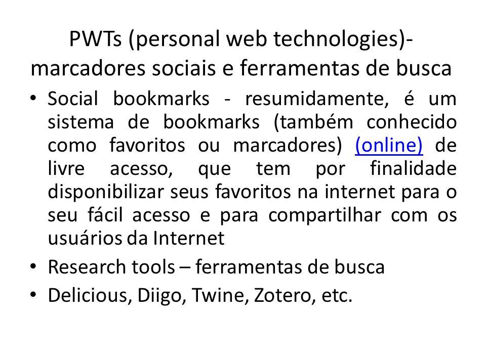 PWTs (personal web technologies)- marcadores sociais e ferramentas de busca Social bookmarks - resumidamente, é um sistema de bookmarks (também conhec