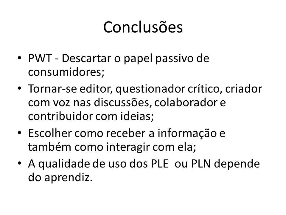 Conclusões PWT - Descartar o papel passivo de consumidores; Tornar-se editor, questionador crítico, criador com voz nas discussões, colaborador e cont