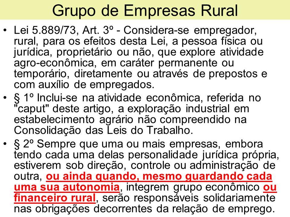 Grupo de Empresas Rural Lei 5.889/73, Art. 3º - Considera-se empregador, rural, para os efeitos desta Lei, a pessoa física ou jurídica, proprietário o