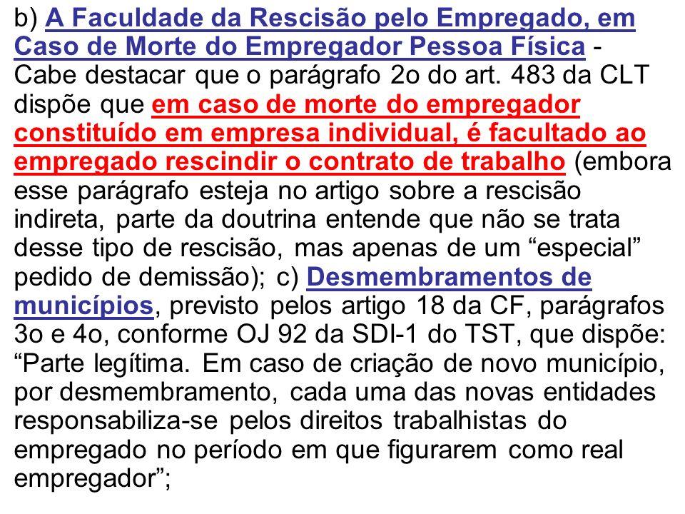 b) A Faculdade da Rescisão pelo Empregado, em Caso de Morte do Empregador Pessoa Física - Cabe destacar que o parágrafo 2o do art. 483 da CLT dispõe q