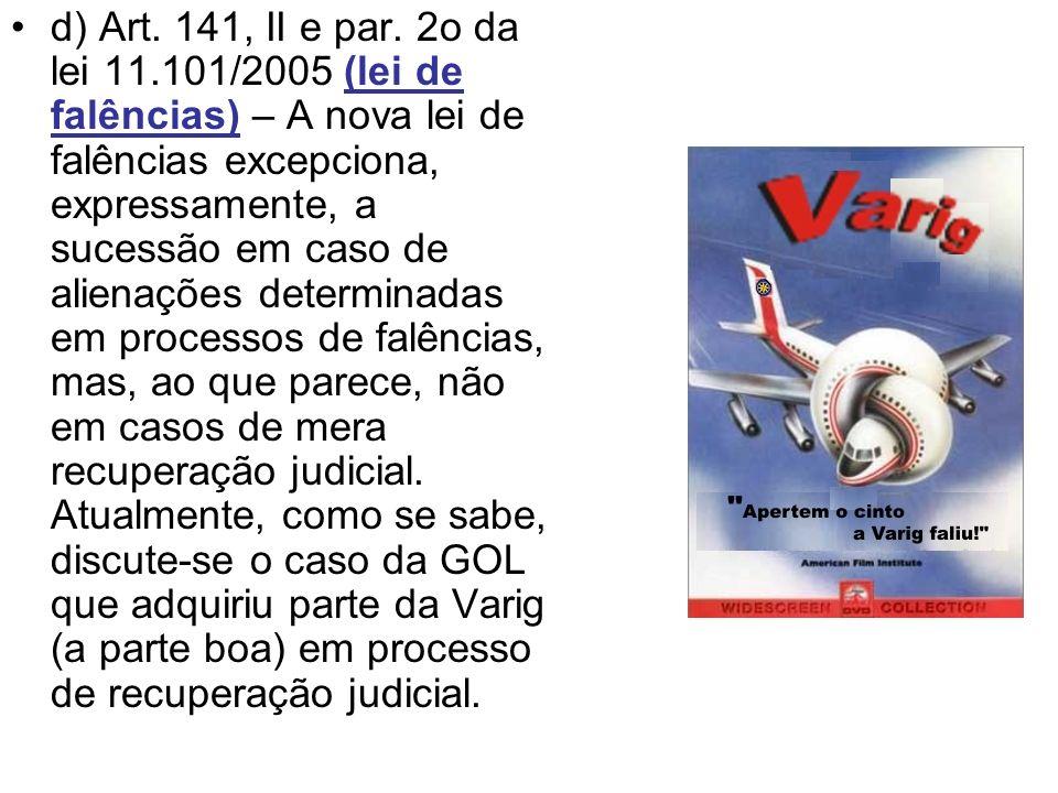 d) Art. 141, II e par. 2o da lei 11.101/2005 (lei de falências) – A nova lei de falências excepciona, expressamente, a sucessão em caso de alienações