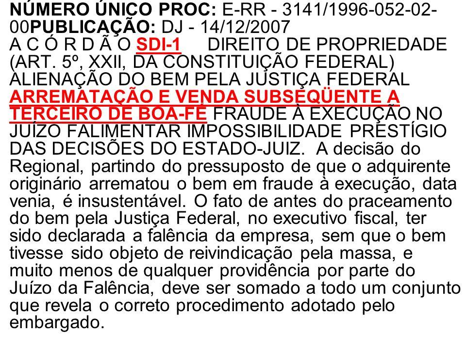 NÚMERO ÚNICO PROC: E-RR - 3141/1996-052-02- 00PUBLICAÇÃO: DJ - 14/12/2007 A C Ó R D Ã O SDI-1 DIREITO DE PROPRIEDADE (ART. 5º, XXII, DA CONSTITUIÇÃO F