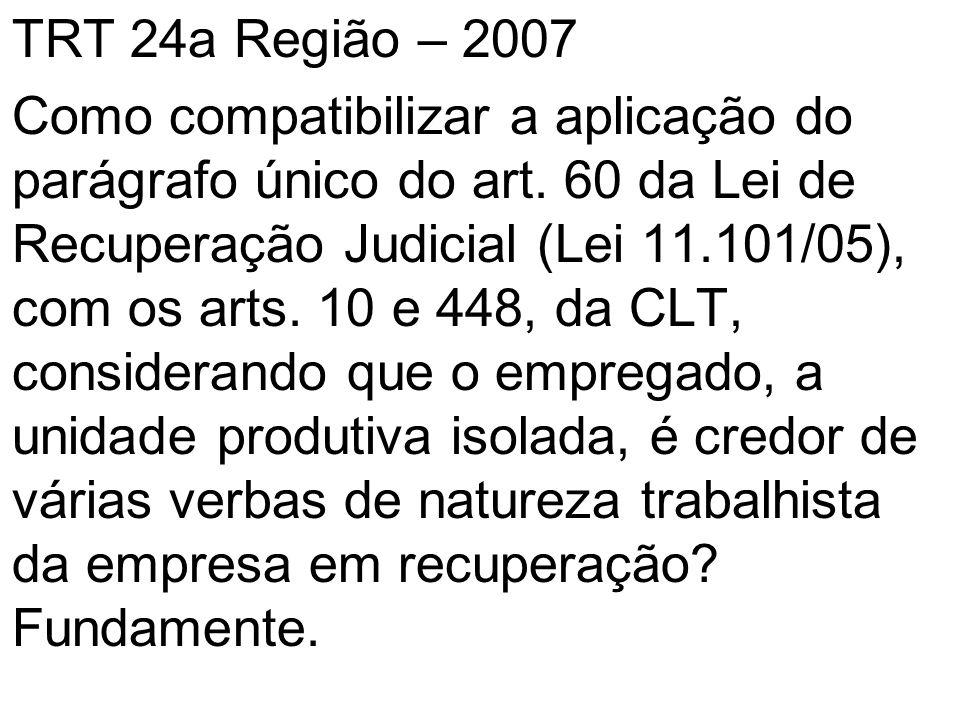 TRT 24a Região – 2007 Como compatibilizar a aplicação do parágrafo único do art. 60 da Lei de Recuperação Judicial (Lei 11.101/05), com os arts. 10 e